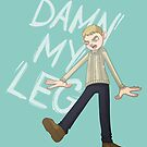 DAMN MY LEG by nickelcurry
