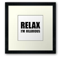 Relax Hilarious Framed Print