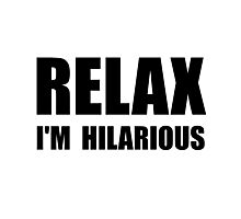 Relax Hilarious Photographic Print