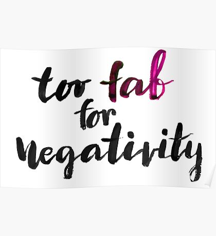 Too fab for negativity Poster