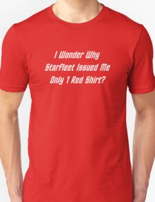 I Wonder Why Starfleet Issued Me Only 1 Red Shirt? Unisex T-Shirt