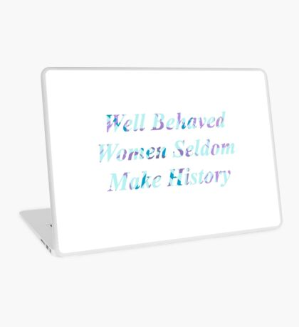 Well Behaved Women Seldom Make History Laptop Skin