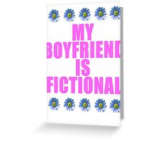my boyfriend is fictional Greeting Card