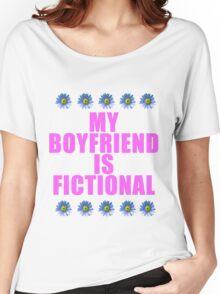 my boyfriend is fictional Women's Relaxed Fit T-Shirt