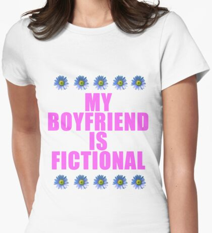 my boyfriend is fictional Womens Fitted T-Shirt
