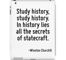 Study history, study history. In history lies all the secrets of statecraft. iPad Case/Skin
