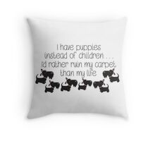 I have puppies instead of children . . . Throw Pillow