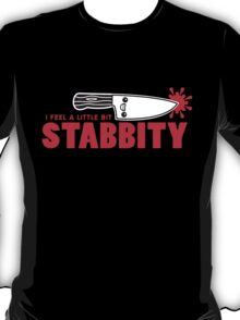I Feel a Little Bit Stabbity T-Shirt