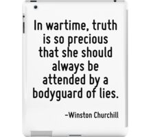 In wartime, truth is so precious that she should always be attended by a bodyguard of lies. iPad Case/Skin