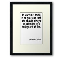 In wartime, truth is so precious that she should always be attended by a bodyguard of lies. Framed Print