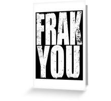 FRACK YOU (WHITE) Greeting Card