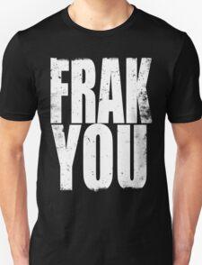 FRACK YOU (WHITE) Unisex T-Shirt