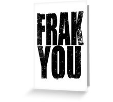 FRAK YOU (BLACK) Greeting Card