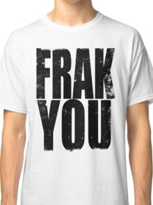 FRAK YOU (BLACK) Classic T-Shirt