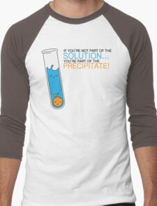 If you're not part of the Solution, you're part of the Precipitate! Men's Baseball ¾ T-Shirt