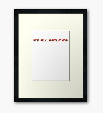 it's all about me! Framed Print