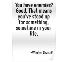 You have enemies? Good. That means you've stood up for something, sometime in your life. Poster