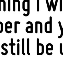 I may be drunk, Miss, but in the morning I will be sober and you will still be ugly. Sticker