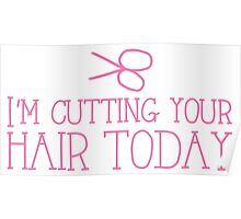 I'm cutting your hair today Hairdresser cute design Poster