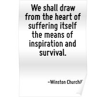 We shall draw from the heart of suffering itself the means of inspiration and survival. Poster