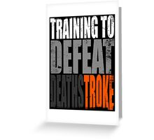 Training to DEFEAT DEATHSTROKE Greeting Card