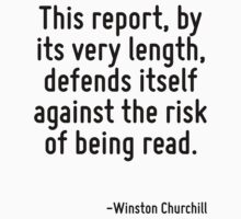 This report, by its very length, defends itself against the risk of being read. by Quotr