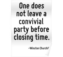One does not leave a convivial party before closing time. Poster
