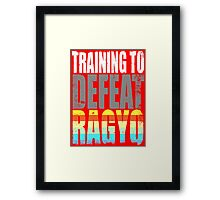 Training to DEFEAT RAGYO Framed Print