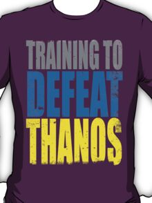 Training to DEFEAT THANOS T-Shirt