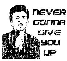 NEVER GONNA GIVE YOU UP by JamesChetwald
