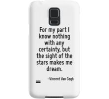 For my part I know nothing with any certainty, but the sight of the stars makes me dream. Samsung Galaxy Case/Skin