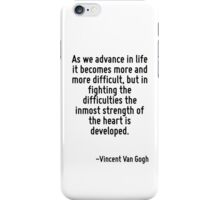 As we advance in life it becomes more and more difficult, but in fighting the difficulties the inmost strength of the heart is developed. iPhone Case/Skin