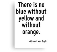 There is no blue without yellow and without orange. Canvas Print
