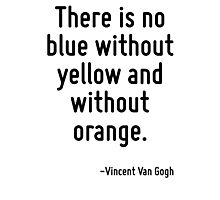 There is no blue without yellow and without orange. Photographic Print
