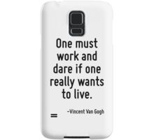 One must work and dare if one really wants to live. Samsung Galaxy Case/Skin