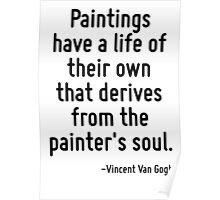 Paintings have a life of their own that derives from the painter's soul. Poster