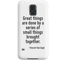 Great things are done by a series of small things brought together. Samsung Galaxy Case/Skin