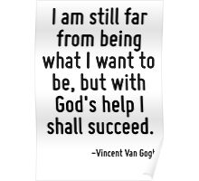 I am still far from being what I want to be, but with God's help I shall succeed. Poster