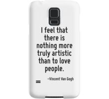 I feel that there is nothing more truly artistic than to love people. Samsung Galaxy Case/Skin
