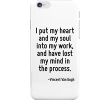 I put my heart and my soul into my work, and have lost my mind in the process. iPhone Case/Skin