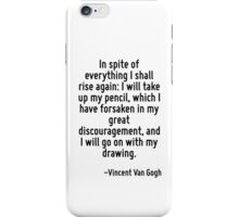 In spite of everything I shall rise again: I will take up my pencil, which I have forsaken in my great discouragement, and I will go on with my drawing. iPhone Case/Skin