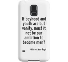 If boyhood and youth are but vanity, must it not be our ambition to become men? Samsung Galaxy Case/Skin
