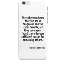 The fishermen know that the sea is dangerous and the storm terrible, but they have never found these dangers sufficient reason for remaining ashore. iPhone Case/Skin
