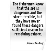 The fishermen know that the sea is dangerous and the storm terrible, but they have never found these dangers sufficient reason for remaining ashore. Poster