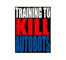Training to KILL AUTOBOTS Art Print