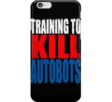 Training to KILL AUTOBOTS iPhone Case/Skin