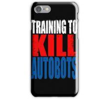 Training to KILL AUTOBOTS iPhone Case/Skin