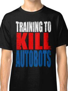 Training to KILL AUTOBOTS Classic T-Shirt