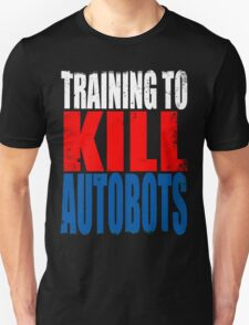 Training to KILL AUTOBOTS T-Shirt