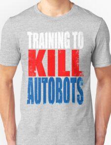 Training to KILL AUTOBOTS Unisex T-Shirt